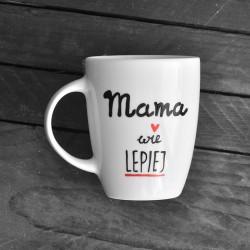 Kubek- Prezent Dla Mamy, która wie lepiej :)