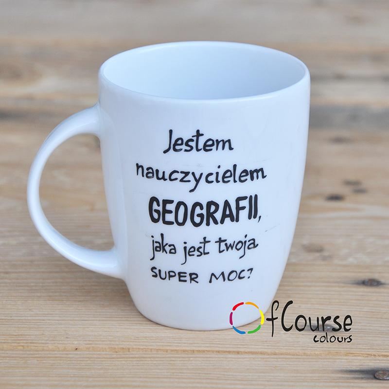 Kubek nauczyciela geografii. Geografia. Kubek życzenia dla nauczyciela geografii. Super moc.
