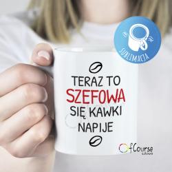 """copy of Kubek z napisem """"Szefowa się kawki napije"""" 300ml"""