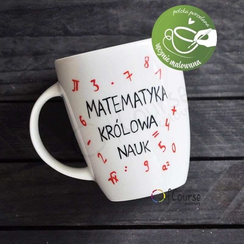 Ręcznie malowany kubek dla nauczyciela matematyki. Matematyka królowa nauk. Kubek Królowa nauk matematyka. Dla nauczyciela matematyki. Dedykacja.